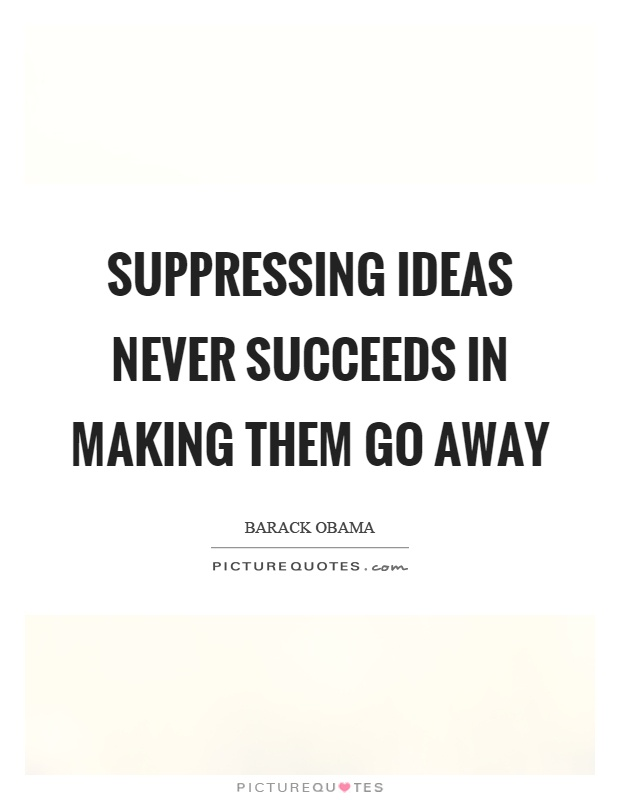 Suppressing ideas never succeeds in making them go away Picture Quote #1