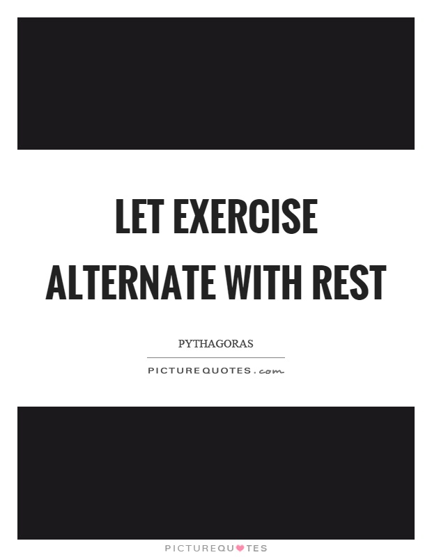 Let exercise alternate with rest Picture Quote #1