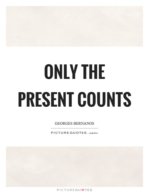 Only the present counts Picture Quote #1
