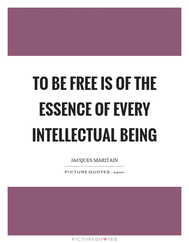 To be free is of the essence of every intellectual being Picture Quote #1
