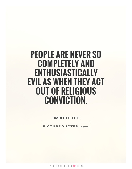 People are never so completely and enthusiastically evil as when they act out of religious conviction Picture Quote #1