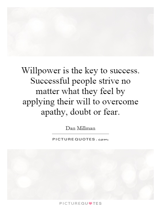 Willpower is the key to success. Successful people strive no matter what they feel by applying their will to overcome apathy, doubt or fear Picture Quote #1