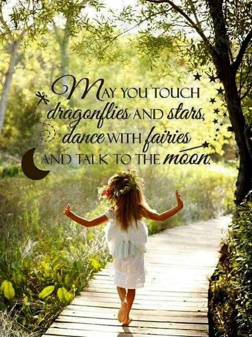May you touch dragonflies and stars, dance with fairies and talk to the moon Picture Quote #1