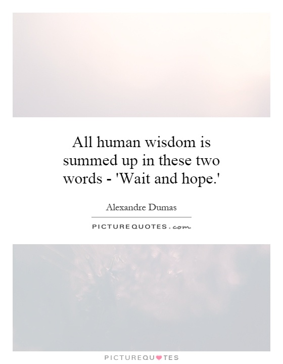 All human wisdom is summed up in these two words - 'Wait and hope.' Picture Quote #1