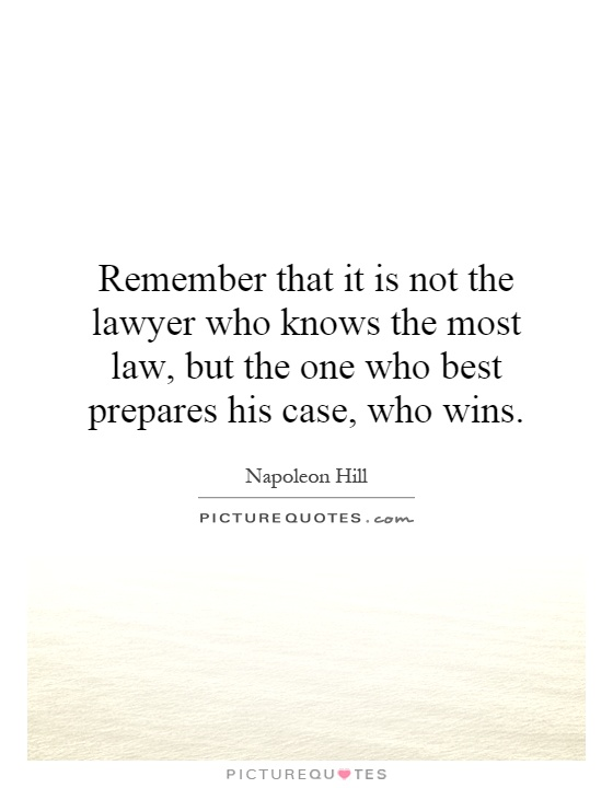 Remember that it is not the lawyer who knows the most law, but the one who best prepares his case, who wins Picture Quote #1