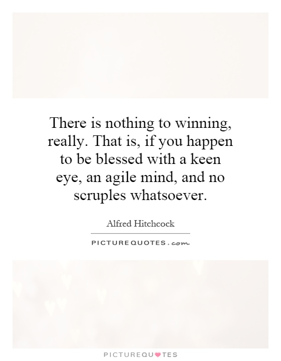 There is nothing to winning, really. That is, if you happen to be blessed with a keen eye, an agile mind, and no scruples whatsoever Picture Quote #1