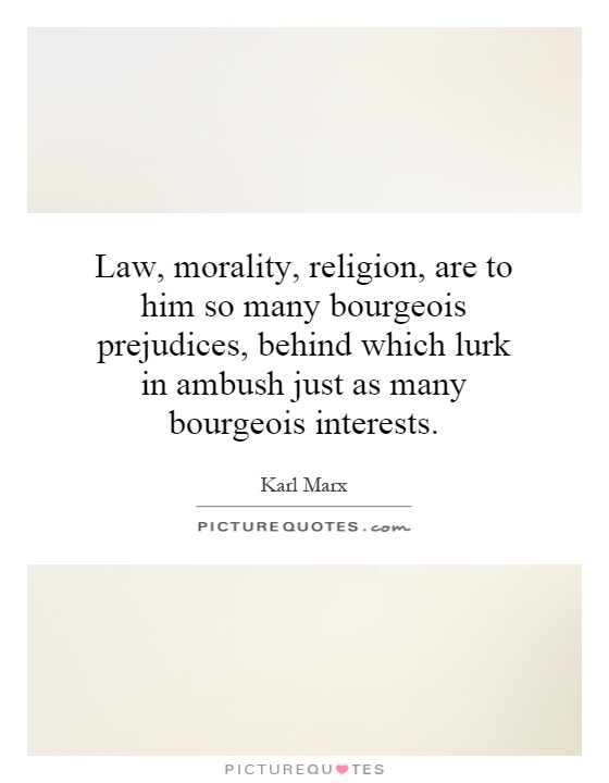 Law, morality, religion, are to him so many bourgeois prejudices, behind which lurk in ambush just as many bourgeois interests Picture Quote #1