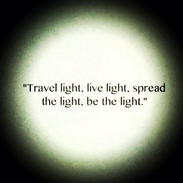 Travel light, live light, spread the light, be the light Picture Quote #1