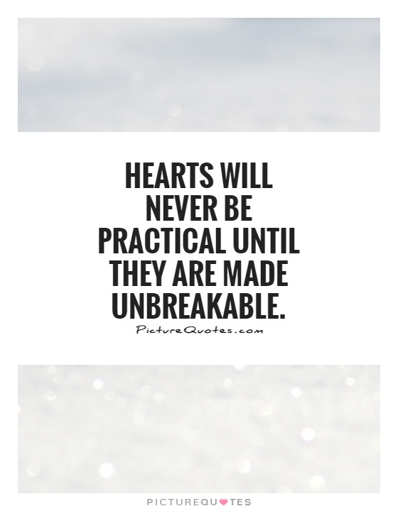 Hearts will never be practical until they are made unbreakable Picture Quote #1
