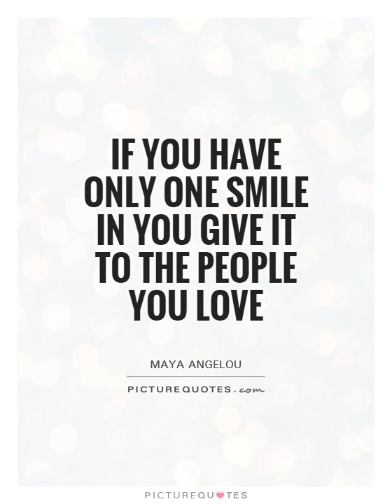If you have only one smile in you give it to the people you love Picture Quote #1