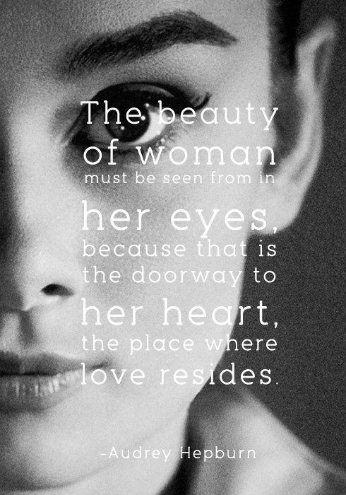 The beauty of a woman must be seen from in her eyes, because that is the doorway to her heart, the place where love resides Picture Quote #1