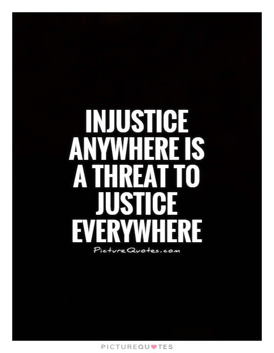Injustice anywhere is  a threat to justice everywhere Picture Quote #1