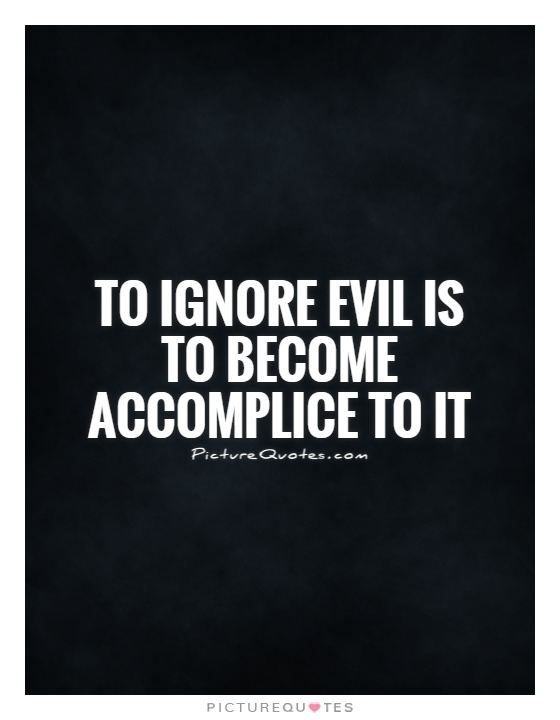 To ignore evil is to become accomplice to it Picture Quote #1
