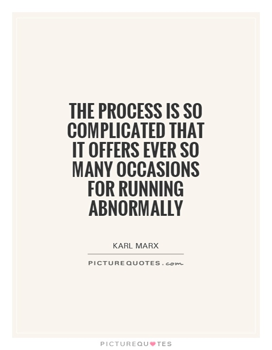 The process is so complicated that it offers ever so many occasions for running abnormally Picture Quote #1