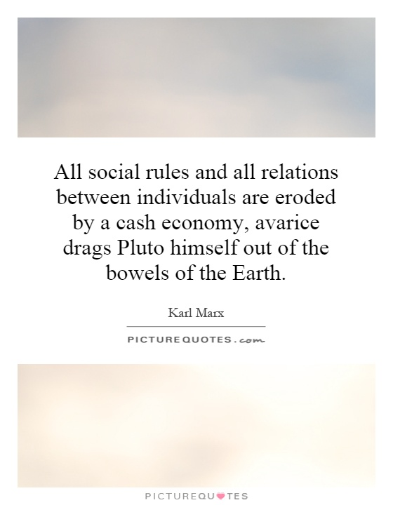 All social rules and all relations between individuals are eroded by a cash economy, avarice drags Pluto himself out of the bowels of the Earth Picture Quote #1