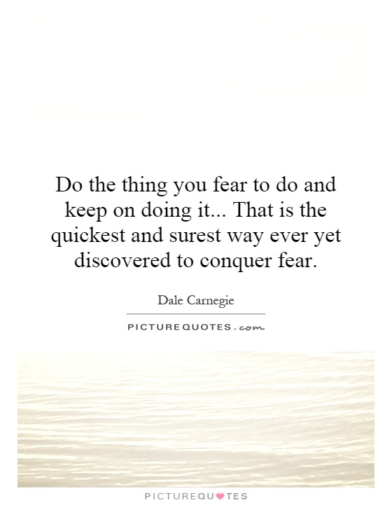 Do the thing you fear to do and keep on doing it... That is the quickest and surest way ever yet discovered to conquer fear Picture Quote #1