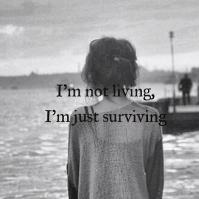I'm not living, I'm just surviving Picture Quote #1