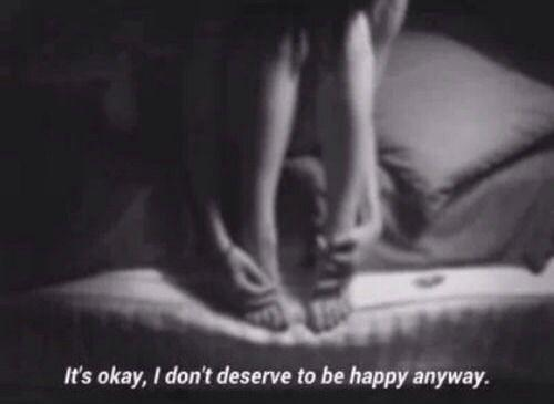 It's okay, I don't deserve to be happy anyway Picture Quote #1
