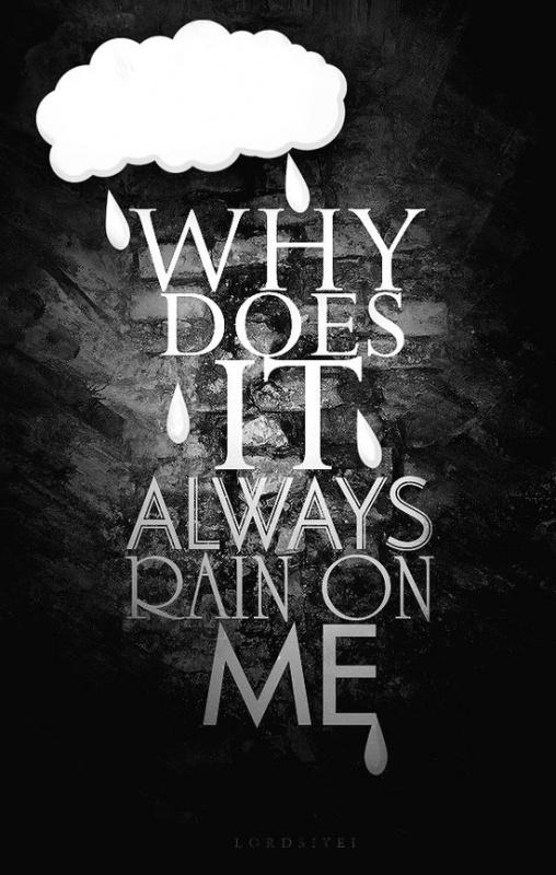 Why does it always rain on me? Picture Quote #1