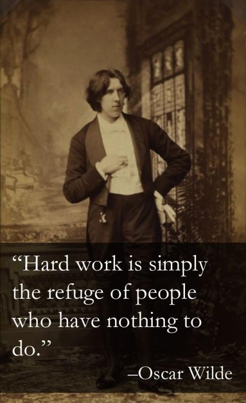 Hard work is simply the refuge of people who have nothing whatever to do Picture Quote #1