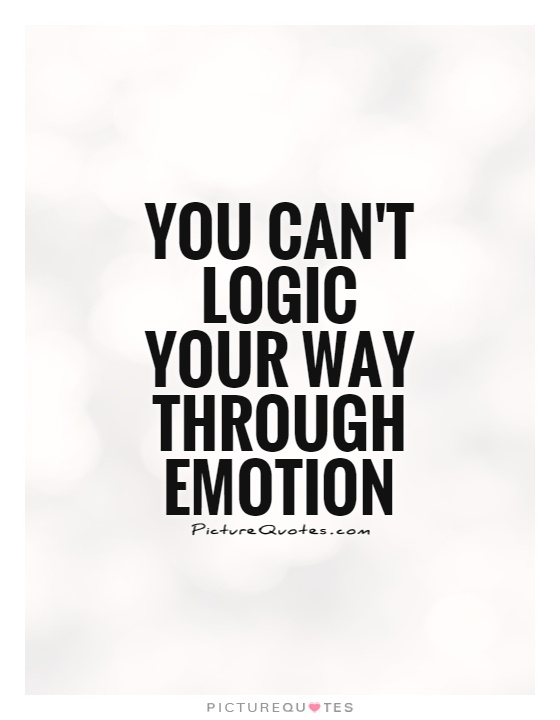 Logic Quotes Fascinating You Can't Logic Your Way Through Emotion  Picture Quotes