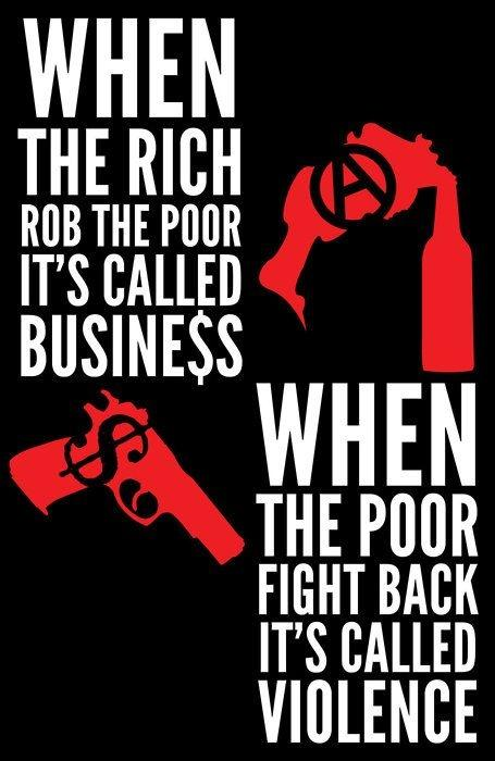 When the rich rob the poor it's called business. When the poor fight back it's called violence Picture Quote #1