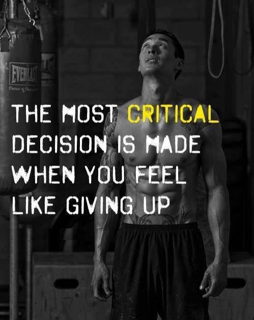 The most critical decision is made when you feel like giving up Picture Quote #1