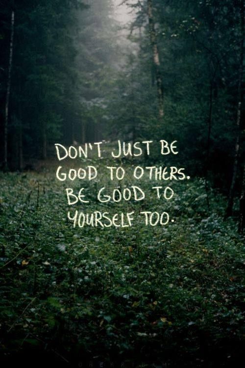 Don't just be good to others, be good to yourself too Picture Quote #1