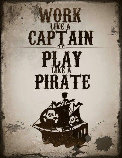 Work like a captain, play like a pirate Picture Quote #1