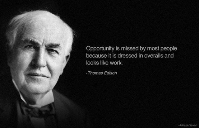 Opportunity is missed by most people because it is dressed in overalls and looks like work Picture Quote #1