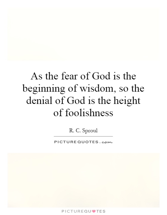 As the fear of God is the beginning of wisdom, so the denial of God is the height of foolishness Picture Quote #1