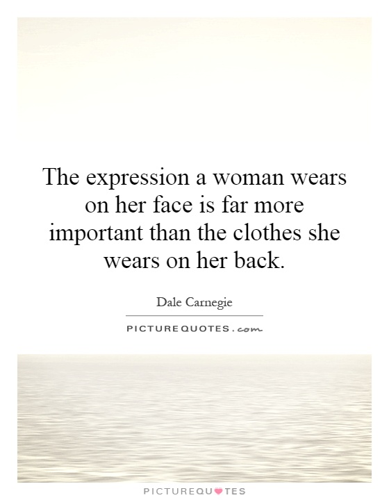 The expression a woman wears on her face is far more important than the clothes she wears on her back Picture Quote #1