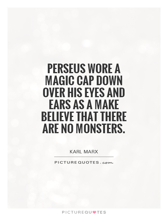 Perseus wore a magic cap down over his eyes and ears as a make believe that there are no monsters Picture Quote #1