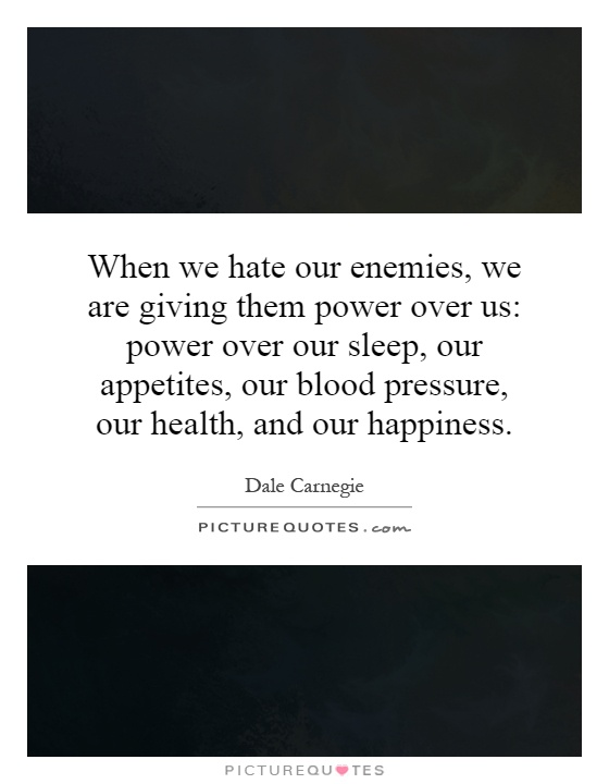 When we hate our enemies, we are giving them power over us: power over our sleep, our appetites, our blood pressure, our health, and our happiness Picture Quote #1