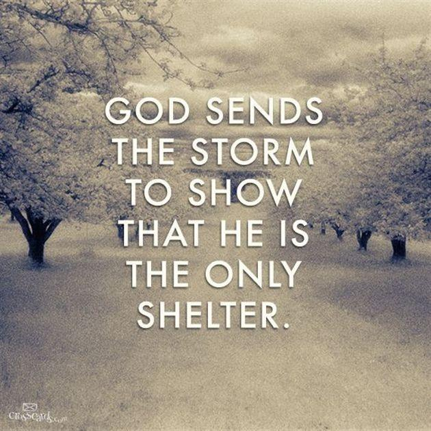 God send the storm to show that he is the only shelter Picture Quote #1