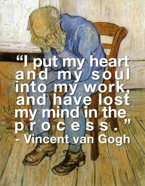 I put my heart and soul into my work, and have half lost my mind in the process Picture Quote #1