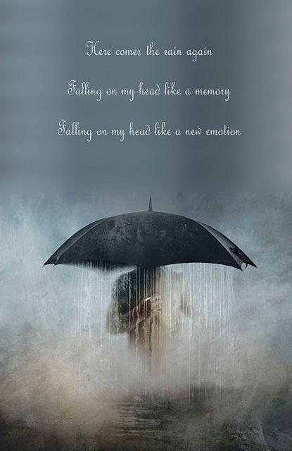 Here comes the rain again, falling on my head like a memory, falling on my head like a new emotion Picture Quote #1