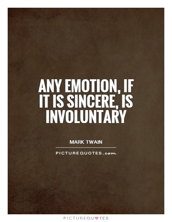 Any emotion, if it is sincere, is involuntary Picture Quote #1