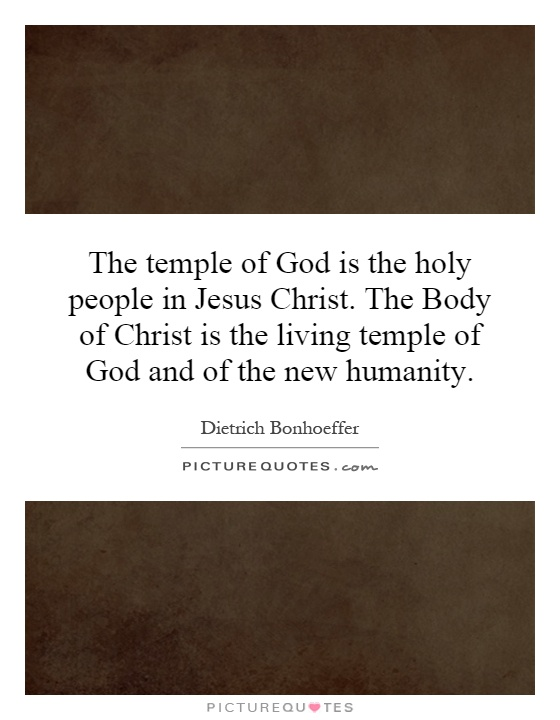 The temple of God is the holy people in Jesus Christ. The Body of Christ is the living temple of God and of the new humanity Picture Quote #1
