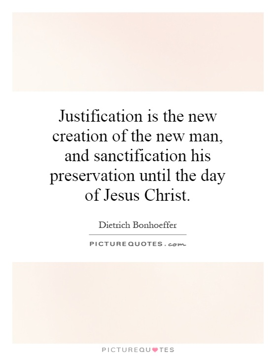 Justification is the new creation of the new man, and sanctification his preservation until the day of Jesus Christ Picture Quote #1