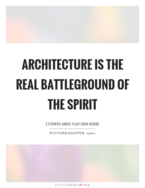 Architecture is the real battleground of the spirit Picture Quote #1