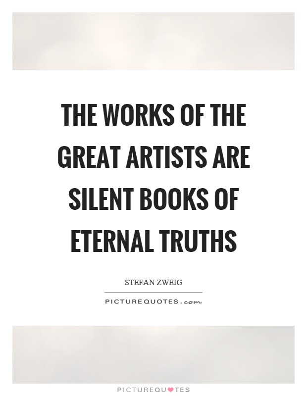 The works of the great artists are silent books of eternal truths Picture Quote #1