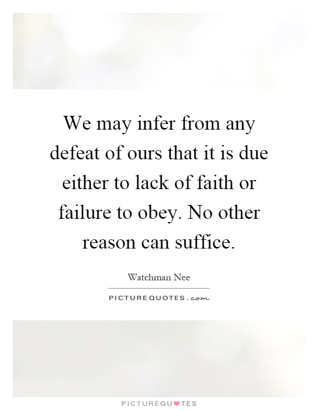 We may infer from any defeat of ours that it is due either to lack of faith or failure to obey. No other reason can suffice Picture Quote #1