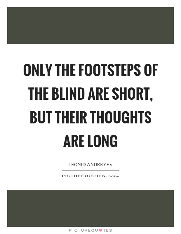 Only the footsteps of the blind are short, but their thoughts are long Picture Quote #1