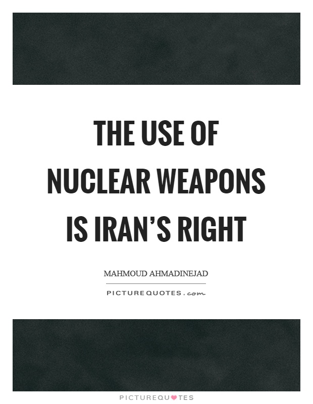 The use of nuclear weapons is Iran's right Picture Quote #1