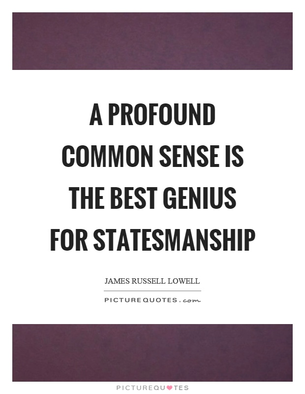 A profound common sense is the best genius for statesmanship Picture Quote #1