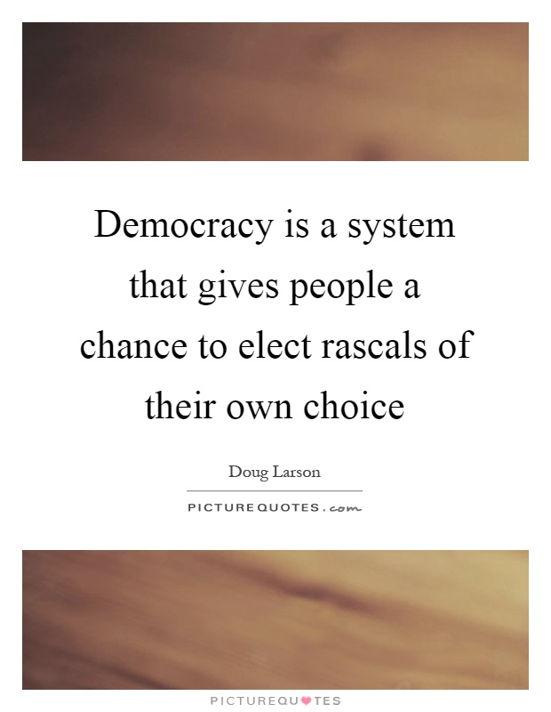 Democracy is a system that gives people a chance to elect rascals of their own choice Picture Quote #1