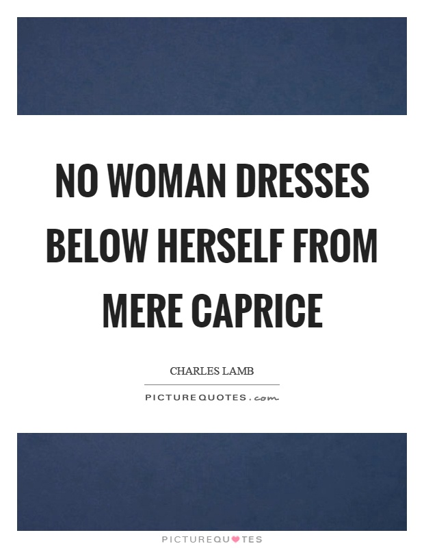 No woman dresses below herself from mere caprice Picture Quote #1