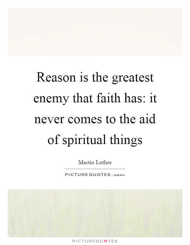 Reason is the greatest enemy that faith has: it never comes to the aid of spiritual things Picture Quote #1