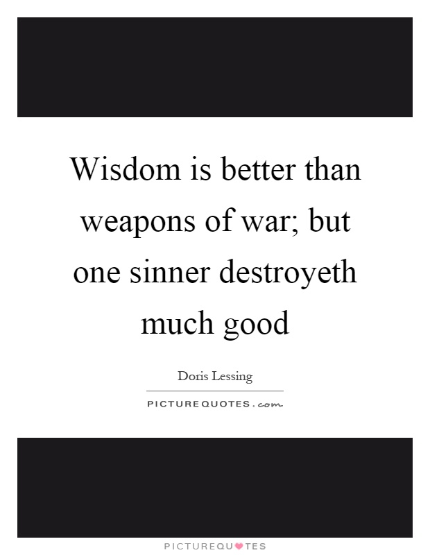 Wisdom is better than weapons of war; but one sinner destroyeth much good Picture Quote #1
